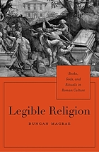 Legible religion : books, gods, and rituals in Roman culture