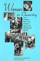Women in chemistry : their changing roles from alchemical times to the mid-twentieth century