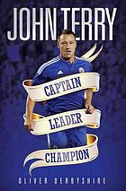 John Terry : captain, leader, champion