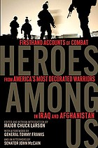 Heroes among us : firsthand accounts of combat from America's most decorated warriors in Iraq and Afghanistan
