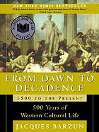 From dawn to decadence : 500 years of Western cultural life : 1500 to the present
