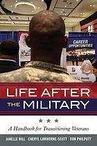 Life after the military : a handbook for transitioning veterans