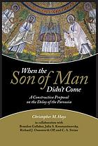 When the Son of Man didn't come : a constructive proposal on the delay of the Parousia