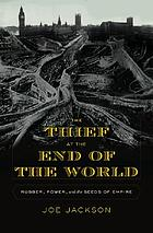 The thief at the end of the world : rubber, power, and the seeds of empire