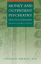 Money and outpatient psychiatry : practical guidelines from accounting to ethics