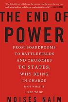 The end of power : from boardrooms to battlefields and churches to states, why being in charge isn't what it used to be