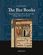 The Bar books: manuscripts illuminated for Renaud de Bar, Bishop of Metz (1303-1316)