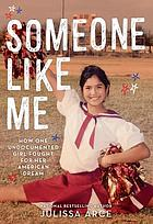 Someone like me : how one undocumented girl fought for her American dream