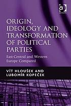 Origin, ideology and transformation of political parties : East-Central and Western Europe compared
