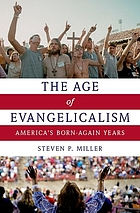The age of evangelicalism : America's born again years