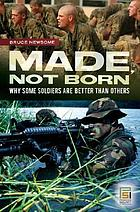 Made, not born : why some soldiers are better than others