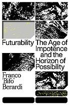 Futurability : the age of impotence and the horizon of possibility