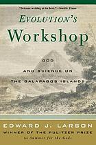 Evolution's workshop : God and science on the Galápagos Islands