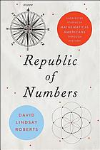 Republic of Numbers : Unexpected Stories of Mathematical Americans Through History.