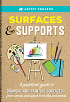 Surfaces & supports : a practical guide to drawing and painting surfaces -- from canvas and paper to textiles and woods
