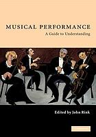 Musical performance : a guide to understanding