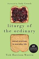 Liturgy of the ordinary - sacred practices in everyday life.