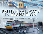 British Railways in transition : the corporate blue and grey period 1964-1997