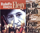 Elegy on the death of César Chávez / by Rudolfo Anaya ; illustrations by Gaspar Enriquez.