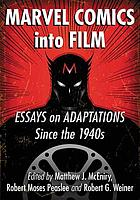 Marvel Comics into film : essays on adaptations since the 1940s
