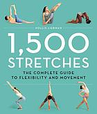 1,500 stretches : the complete guide to flexibility and movement