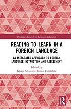 Reading to learn in a foreign language : an integrated approach to foreign language instruction and assessment