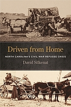 DRIVEN FROM HOME : north carolina's civil war refugee crisis.