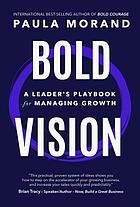Bold Vision : a Leader's Playbook for Managing Growth