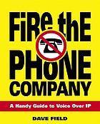 Fire the phone company : a handy guide to voice over IP