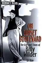 On Sunset Boulevard : the life and times of Billy Wilder