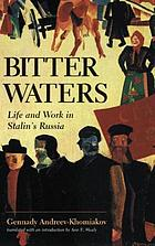 Bitter waters : life and work in Stalin's Russia : a memoir