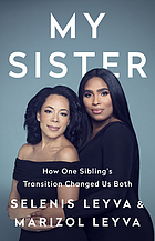 MY SISTER : how one sibling's transition changed us both.