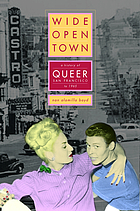 Wide-open town : a history of queer San Francisco to 1965