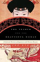 The search for the beautiful woman : a cultural history of Japanese and Chinese beauty
