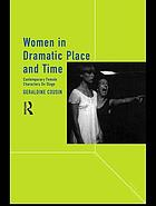 Women in dramatic place and time : contemporary female characters on stage