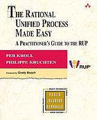 The rational unified process made easy : a practitioner's guide to the RUP
