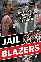Jail Blazers : how the Portland Trail Blazers became the bad boys of basketball