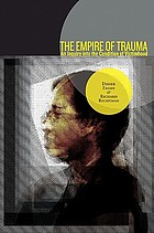 The empire of trauma : an inquiry into the condition of victimhood