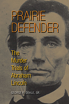 Prairie defender : the murder trials of Abraham Lincoln