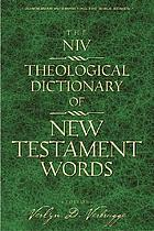 The NIV theological dictionary of New Testament words : an abridgment of New international dictionary of New Testament theology