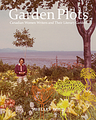 Garden plots : Canadian women writers and their literary gardens