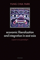 Economic liberalization and integration in East Asia : a post-crisis paradigm
