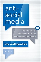 Antisocial media : how Facebook disconnects us and undermines democracy
