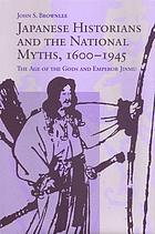 Japanese historians and the national myths, 1600-1945 : the age of the gods and Emperor Jinmu