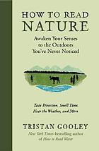 How to read nature : awaken your senses to the outdoors you've never noticed