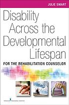 Disability across the developmental life span : for the rehabilitation counselor