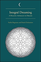Integral dreaming : a holistic approach to dreams
