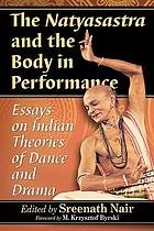 The Natyasastra and the body in performance : essays on Indian theories of dance and drama