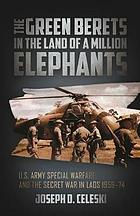 The Green Berets in the land of a million elephants : U.S. Army special warfare and the secret war in Laos 1959-74