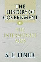 The history of government from the earliest times . VolumeII : the intermediate ages